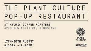 The Plant Culture Pop Up Restaurant @ Atomic Coffee Roasters Kingsland | Auckland | Auckland | New Zealand